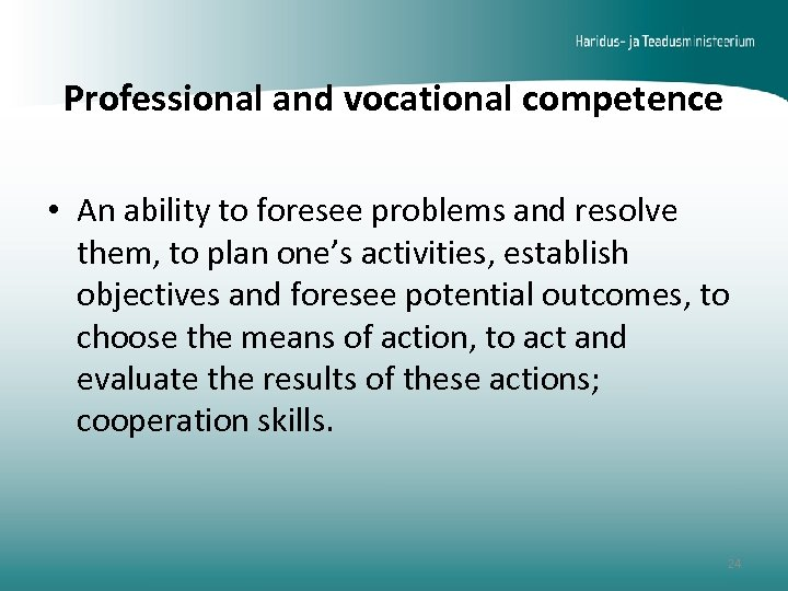 Professional and vocational competence • An ability to foresee problems and resolve them, to