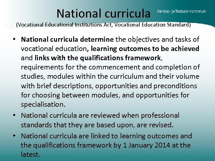 National curricula (Vocational Educational Institutions Act, Vocational Education Standard) • National curricula determine the