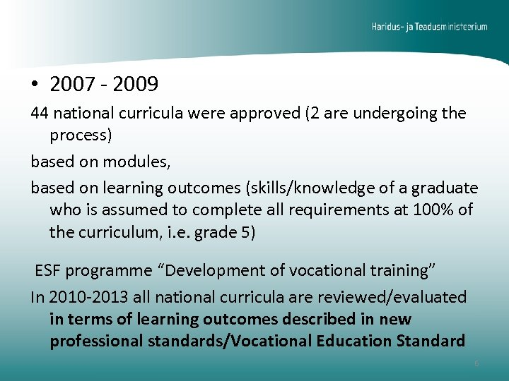• 2007 - 2009 44 national curricula were approved (2 are undergoing the