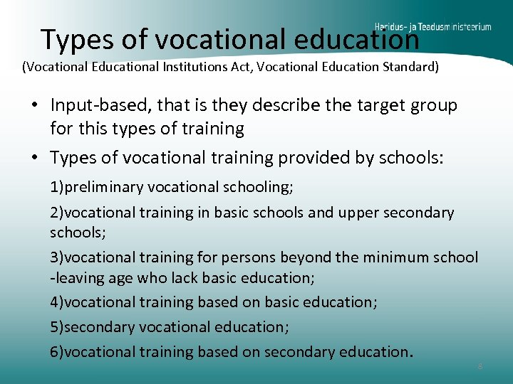 Types of vocational education (Vocational Educational Institutions Act, Vocational Education Standard) • Input-based, that