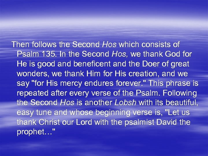 Then follows the Second Hos which consists of Psalm 135. In the Second Hos,