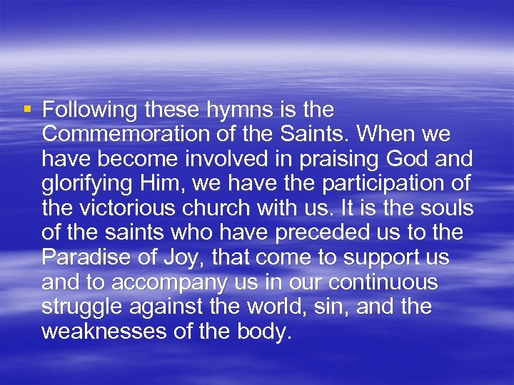§ Following these hymns is the Commemoration of the Saints. When we have become
