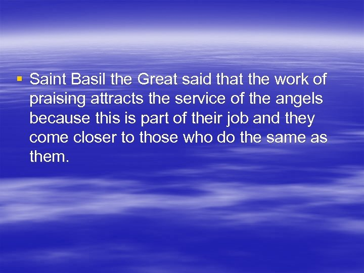 § Saint Basil the Great said that the work of praising attracts the service