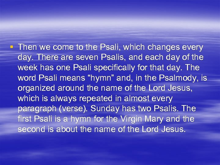 § Then we come to the Psali, which changes every day. There are seven