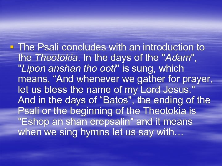 § The Psali concludes with an introduction to the Theotokia. In the days of