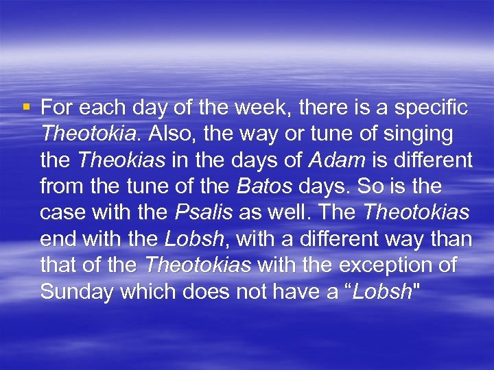 § For each day of the week, there is a specific Theotokia. Also, the