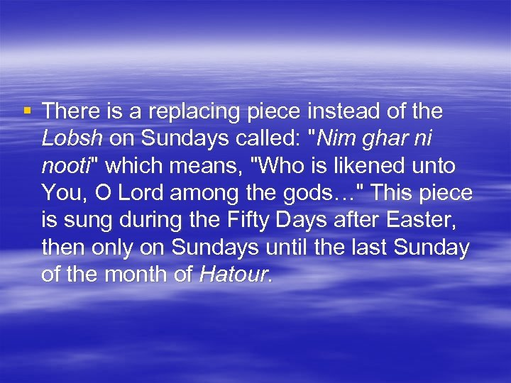 § There is a replacing piece instead of the Lobsh on Sundays called: