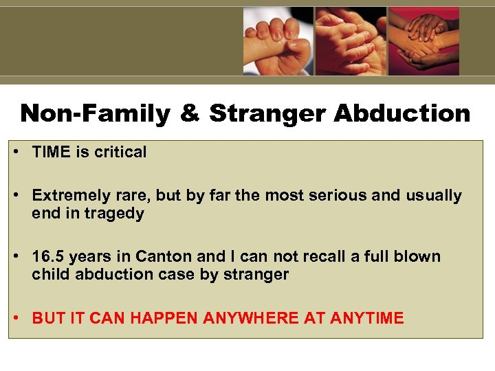 Non-Family & Stranger Abduction • TIME is critical • Extremely rare, but by far