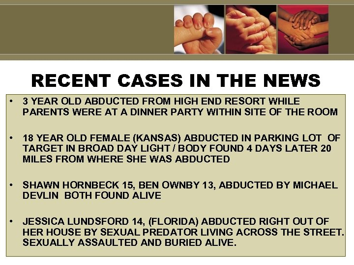 RECENT CASES IN THE NEWS • 3 YEAR OLD ABDUCTED FROM HIGH END RESORT