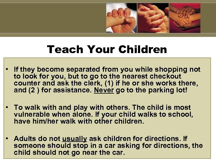 Teach Your Children • If they become separated from you while shopping not to