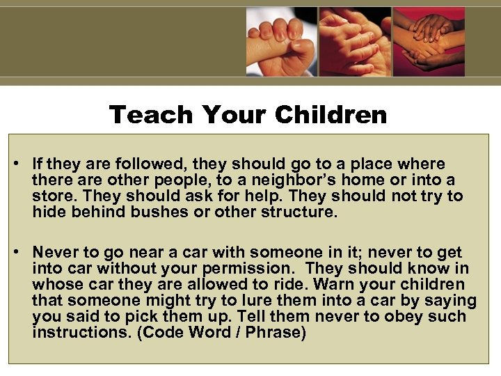 Teach Your Children • If they are followed, they should go to a place