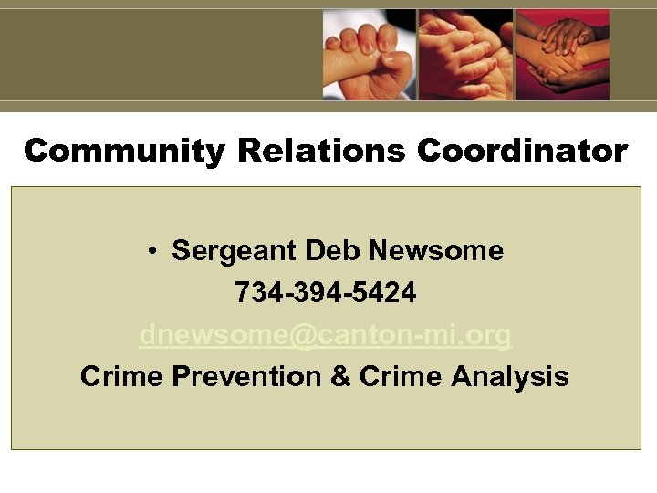 Community Relations Coordinator • Sergeant Deb Newsome 734 -394 -5424 dnewsome@canton-mi. org Crime Prevention