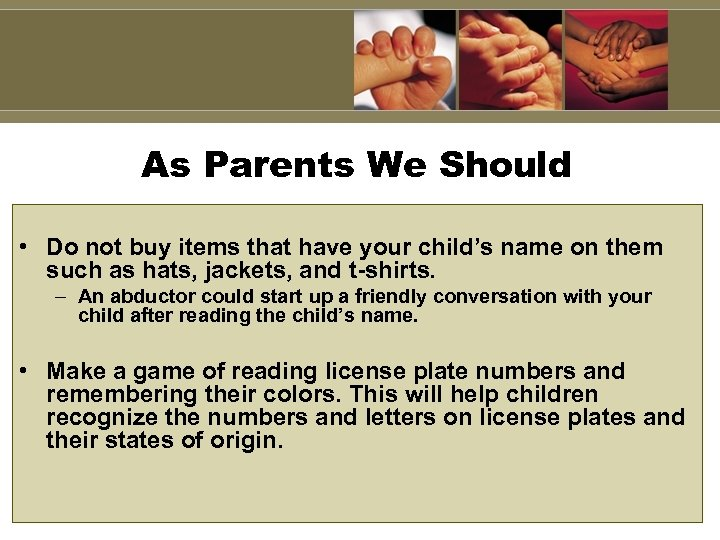 As Parents We Should • Do not buy items that have your child's name