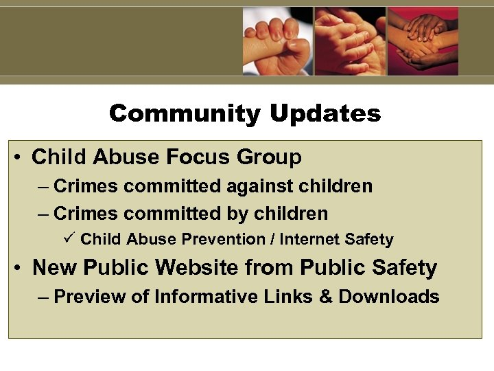 Community Updates • Child Abuse Focus Group – Crimes committed against children – Crimes