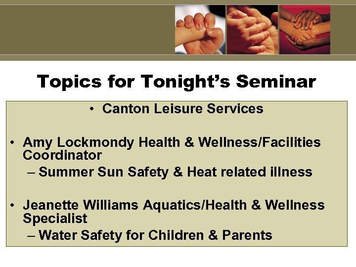 Topics for Tonight's Seminar • Canton Leisure Services • Amy Lockmondy Health & Wellness/Facilities