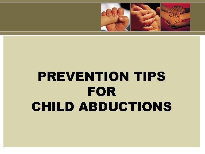 PREVENTION TIPS FOR CHILD ABDUCTIONS