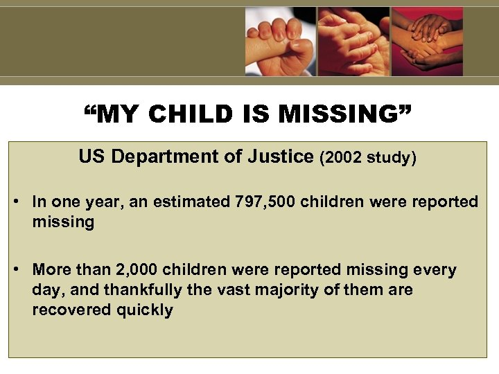 """""""MY CHILD IS MISSING"""" US Department of Justice (2002 study) • In one year,"""
