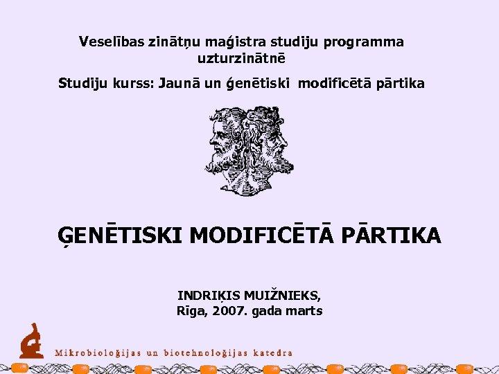 Veselības zinātņu maģistra studiju programma uzturzinātnē Studiju kurss: Jaunā un ģenētiski modificētā pārtika ĢENĒTISKI