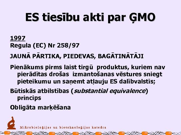 ES tiesību akti par ĢMO 1997 Regula (EC) Nr 258/97 JAUNĀ PĀRTIKA, PIEDEVAS, BAGĀTINĀTĀJI