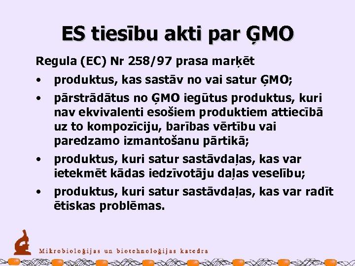 ES tiesību akti par ĢMO Regula (EC) Nr 258/97 prasa marķēt • produktus, kas
