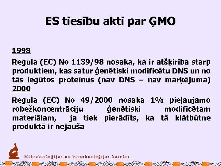 ES tiesību akti par ĢMO 1998 Regula (EC) No 1139/98 nosaka, ka ir atšķirība