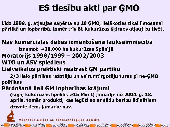 ES tiesību akti par ĢMO Līdz 1998. g. atļaujas saņēma ap 10 ĢMO, lielākoties