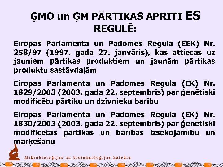 ĢMO un ĢM PĀRTIKAS APRITI ES REGULĒ: Eiropas Parlamenta un Padomes Regula (EEK) Nr.