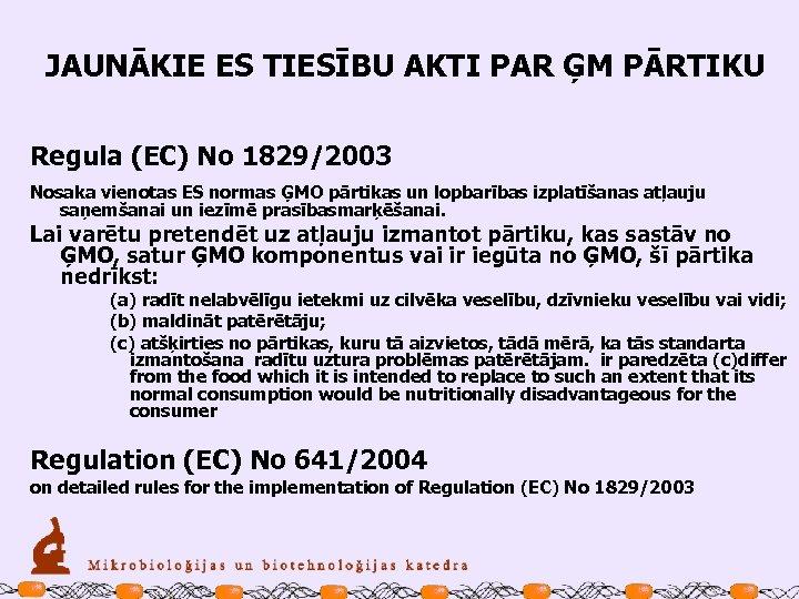 JAUNĀKIE ES TIESĪBU AKTI PAR ĢM PĀRTIKU Regula (EC) No 1829/2003 Nosaka vienotas ES