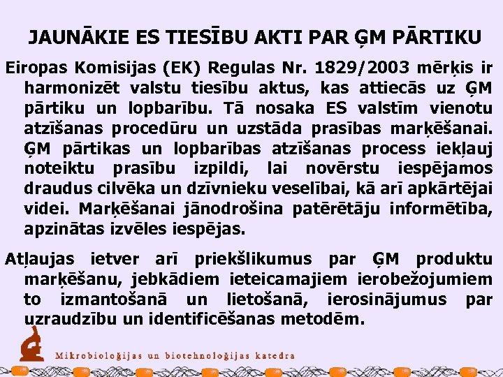 JAUNĀKIE ES TIESĪBU AKTI PAR ĢM PĀRTIKU Eiropas Komisijas (EK) Regulas Nr. 1829/2003 mērķis