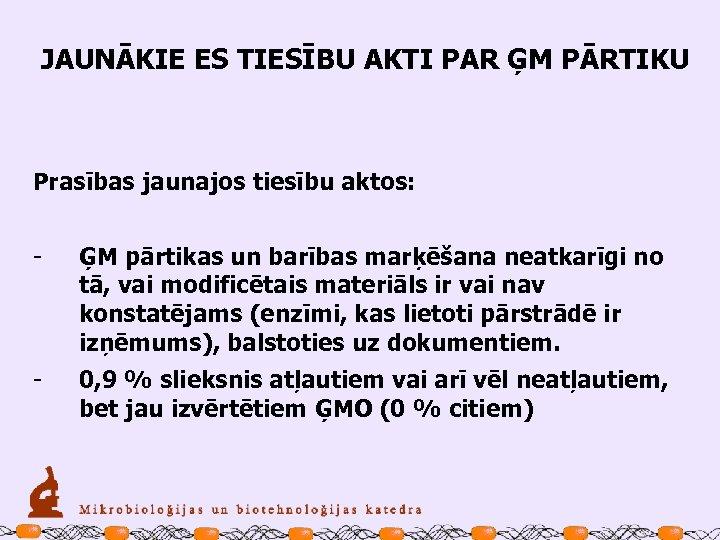 JAUNĀKIE ES TIESĪBU AKTI PAR ĢM PĀRTIKU Prasības jaunajos tiesību aktos: - ĢM pārtikas