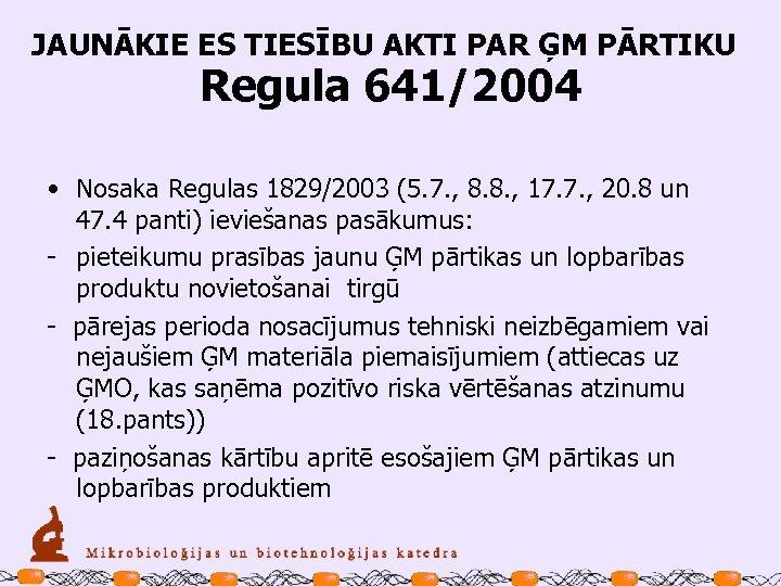 JAUNĀKIE ES TIESĪBU AKTI PAR ĢM PĀRTIKU Regula 641/2004 • Nosaka Regulas 1829/2003 (5.