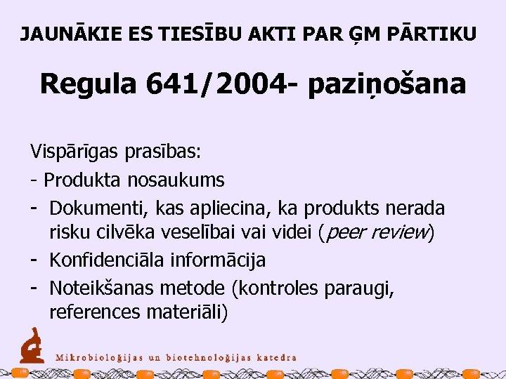 JAUNĀKIE ES TIESĪBU AKTI PAR ĢM PĀRTIKU Regula 641/2004 - paziņošana Vispārīgas prasības: -
