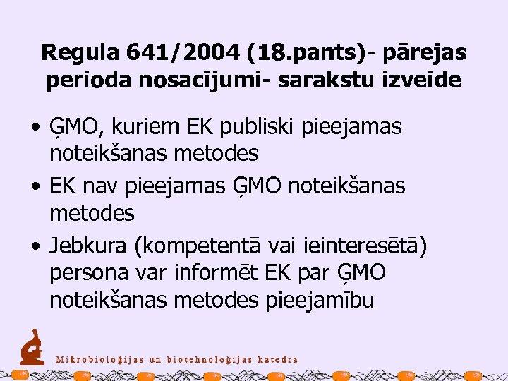 Regula 641/2004 (18. pants)- pārejas perioda nosacījumi- sarakstu izveide • ĢMO, kuriem EK publiski