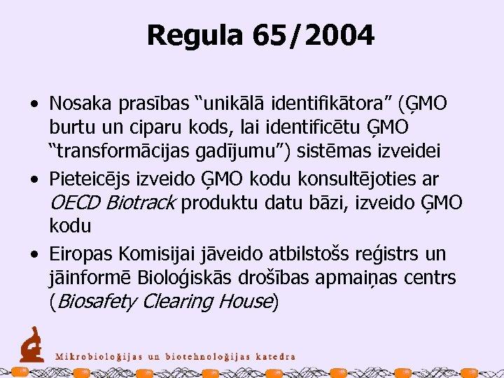 """Regula 65/2004 • Nosaka prasības """"unikālā identifikātora"""" (ĢMO burtu un ciparu kods, lai"""