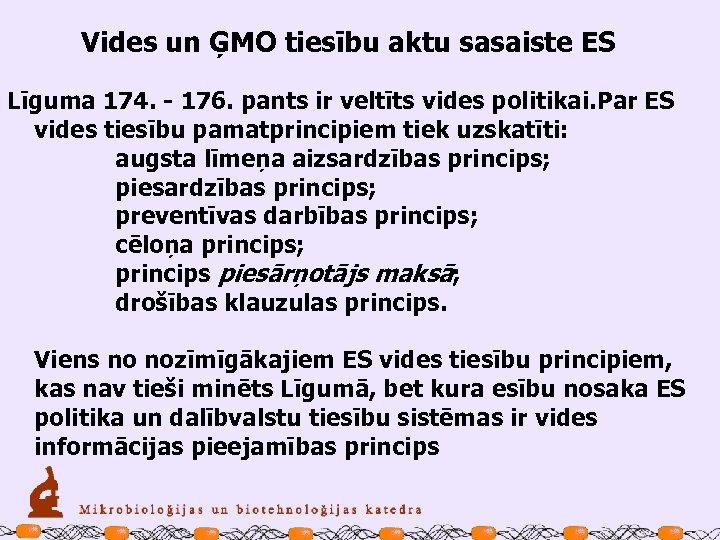 Vides un ĢMO tiesību aktu sasaiste ES Līguma 174. - 176. pants ir veltīts