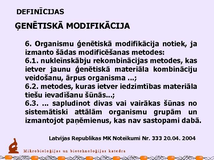 DEFINĪCIJAS ĢENĒTISKĀ MODIFIKĀCIJA 6. Organismu ģenētiskā modifikācija notiek, ja izmanto šādas modificēšanas metodes: 6.