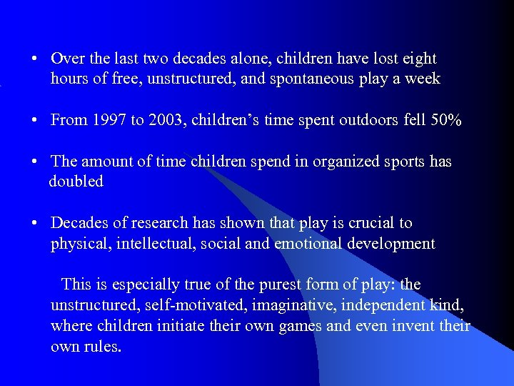 • Over the last two decades alone, children have lost eight hours of