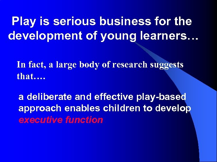 Play is serious business for the development of young learners… In fact, a large