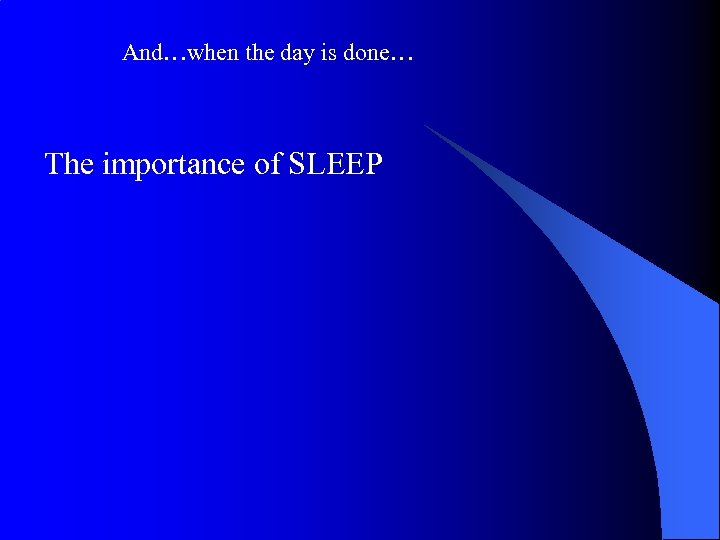 And…when the day is done… The importance of SLEEP