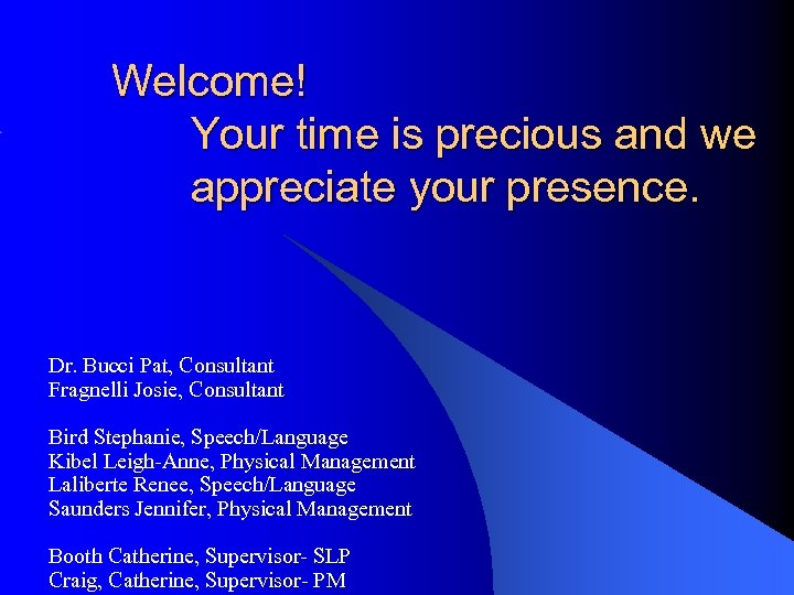 Welcome! Your time is precious and we appreciate your presence. Dr. Bucci Pat, Consultant