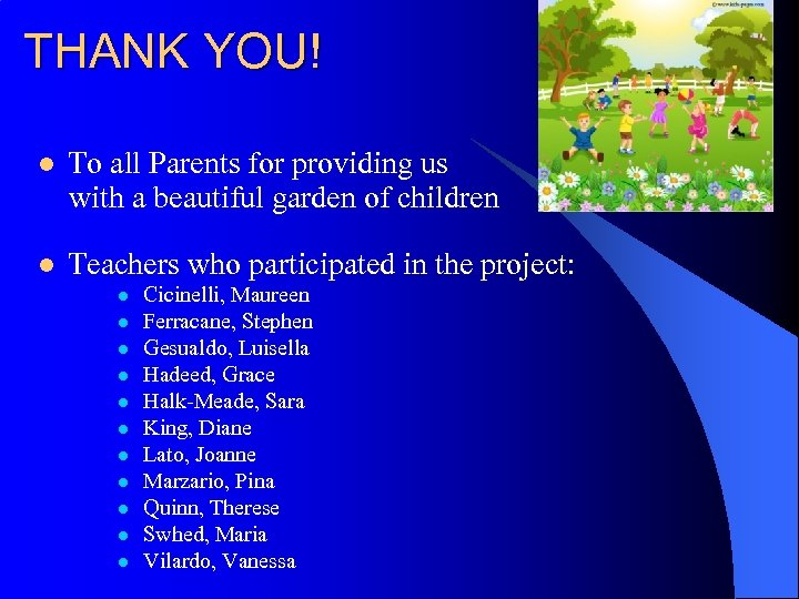 THANK YOU! To all Parents for providing us with a beautiful garden of children