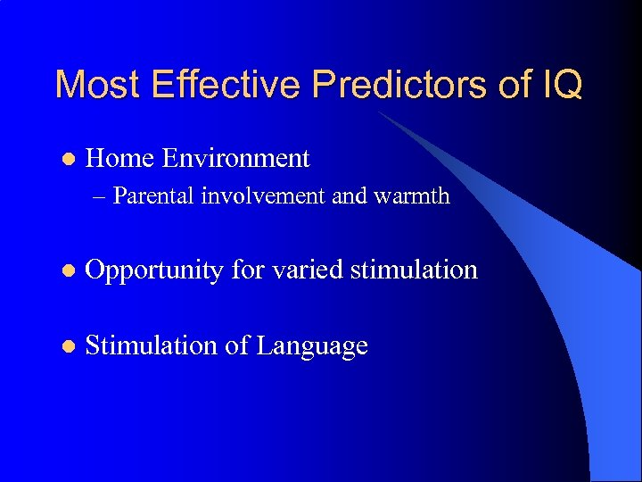 Most Effective Predictors of IQ l Home Environment – Parental involvement and warmth l