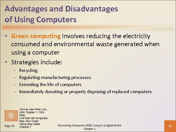 Advantages and Disadvantages of Using Computers • Green computing involves reducing the electricity consumed