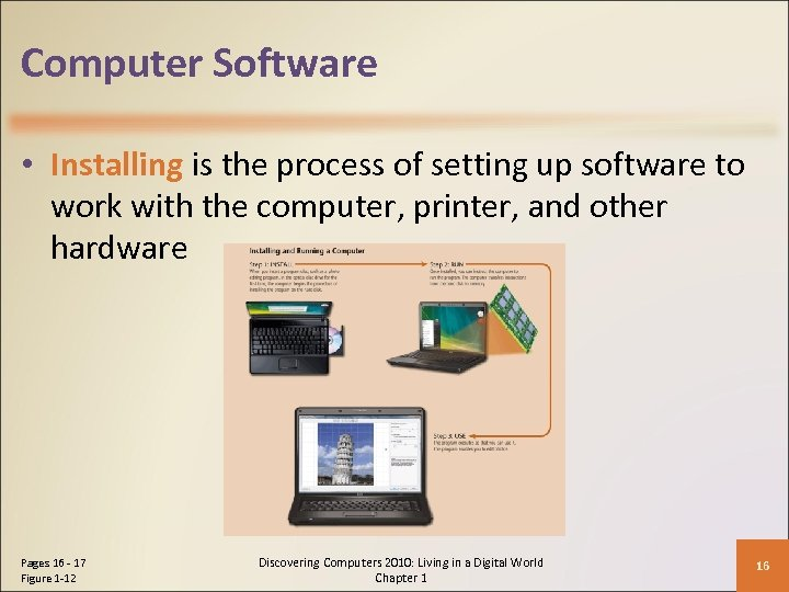 Computer Software • Installing is the process of setting up software to work with