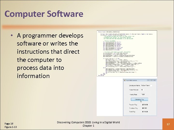 Computer Software • A programmer develops software or writes the instructions that direct the