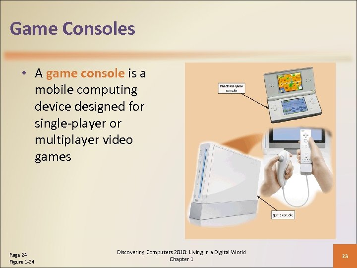Game Consoles • A game console is a mobile computing device designed for single-player