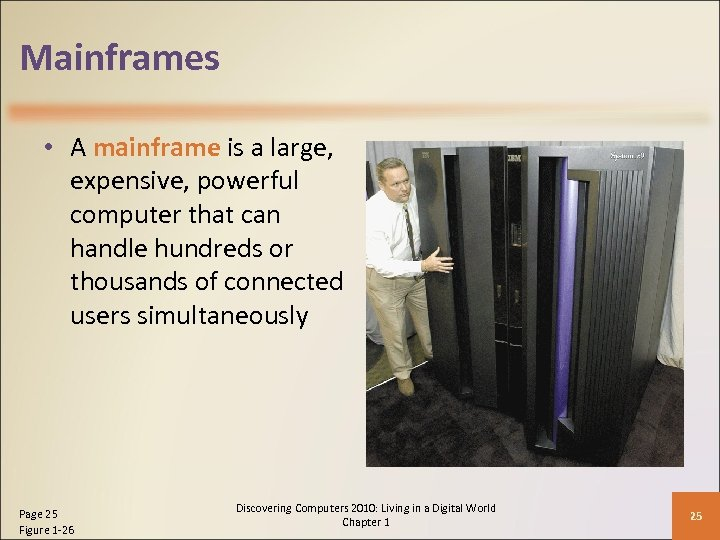 Mainframes • A mainframe is a large, expensive, powerful computer that can handle hundreds