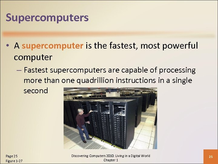 Supercomputers • A supercomputer is the fastest, most powerful computer – Fastest supercomputers are