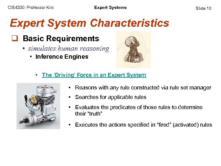 CIS 4330: Professor Kirs Expert Systems Slide 10 Expert System Characteristics q Basic Requirements