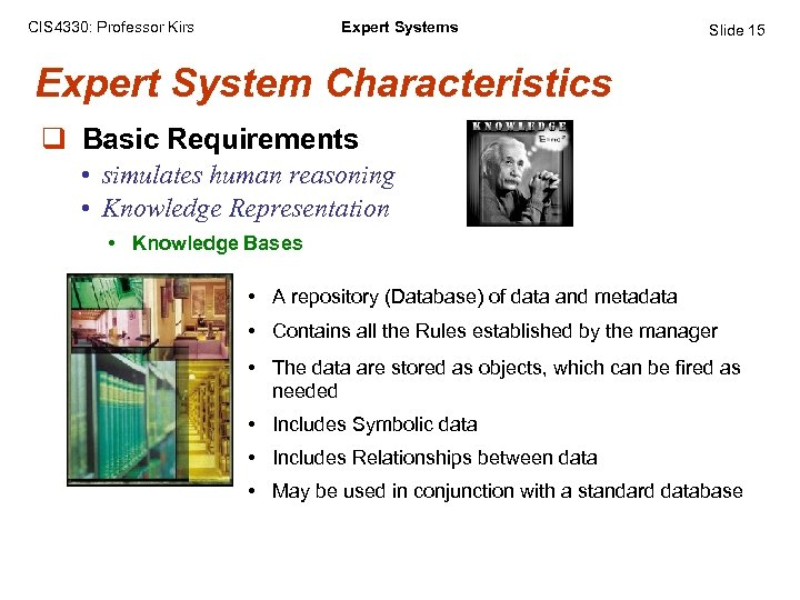 CIS 4330: Professor Kirs Expert Systems Slide 15 Expert System Characteristics q Basic Requirements